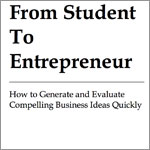 From Student to Entrepreneur: How to Generate and Evaluate Compelling Business Ideas Quickly